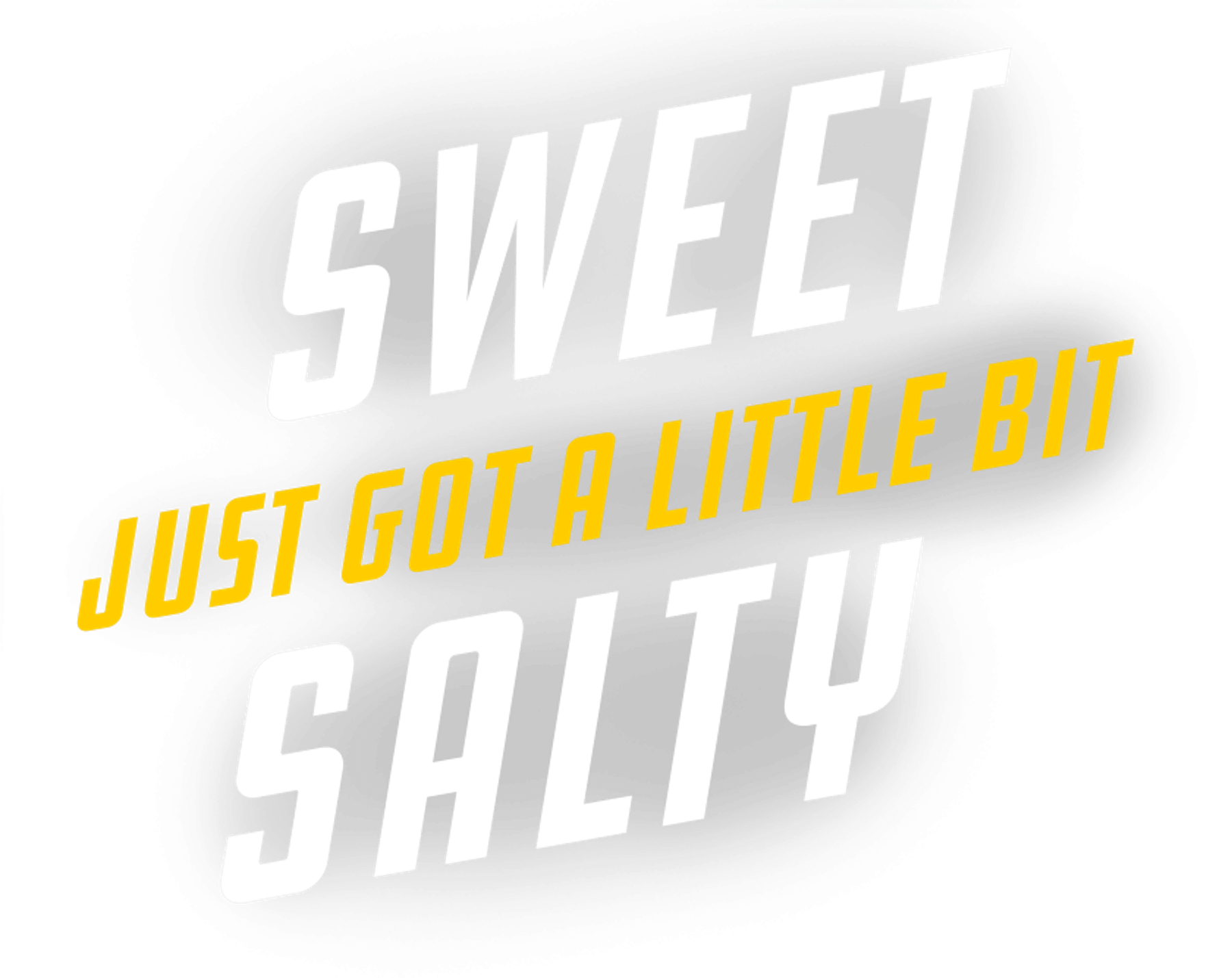 Text - Sweet Just Got a Little Bit Salty