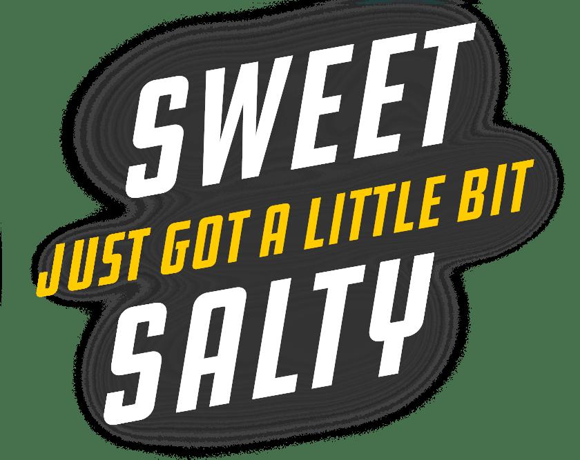 Text - Sweet Just Got a Little Bit Salty